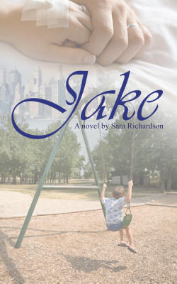 "Sara Richardson's new novel, ""Jake,"" is the story of a young woman faced with difficult choices upon learning that she has a serious illness."